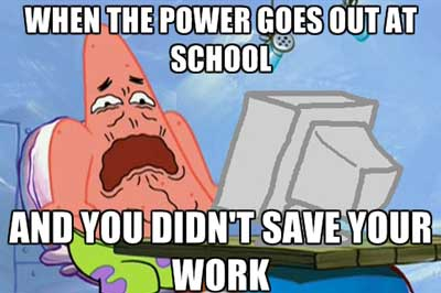 Your face when the power goes out and you didn't save your work.
